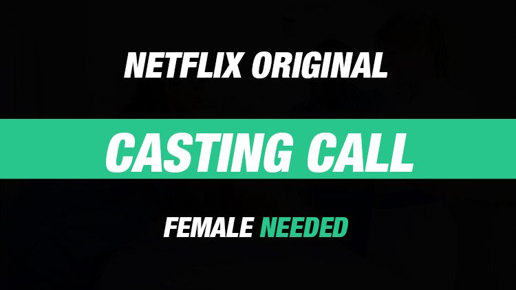 Casting Call: Female Needed For Netflix Original Series! – Your Cinema