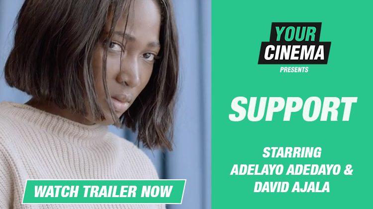 Support [Trailer] Starring Adelayo Adedayo & David Ajala!